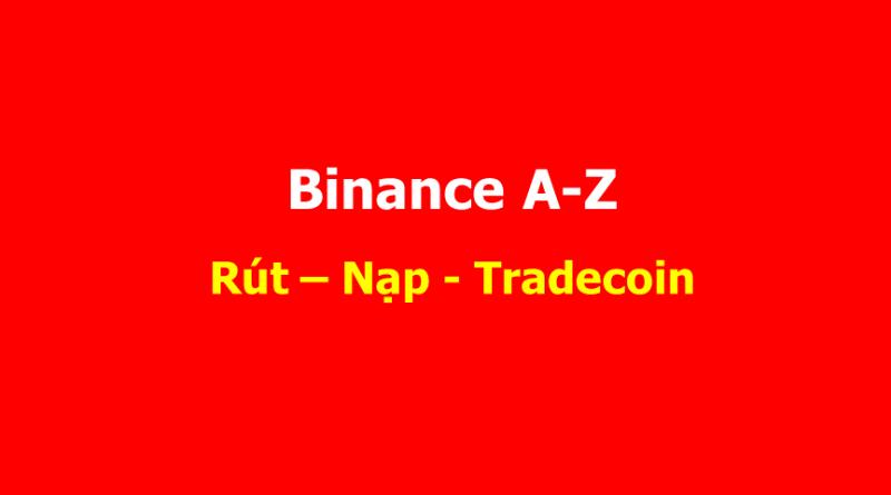 Hướng dẫn rút, nạp, mua bán BTC và Altcoin trên Binance