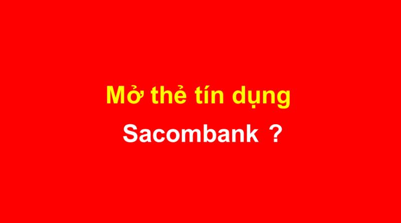 Hướng dẫn thủ tục mở thẻ tín dụng Sacombank từ A-Z